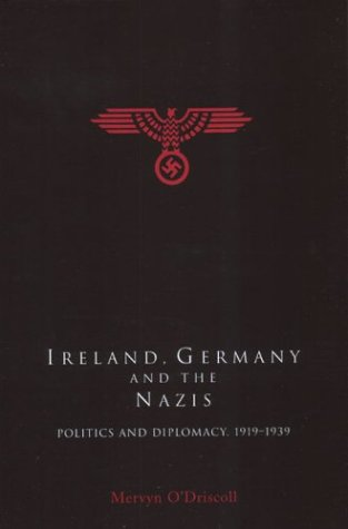 Ireland, Germany and the Nazis: Politics and Diplomacy, 1919-1939 (Cork Studies in Irish History) (1851824804) by Mervyn O'Driscoll