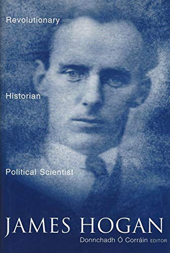 9781851825202: James Hogan: Revolutionary Historian and Political Scientist (Cork Studies in History and Culture, 1)