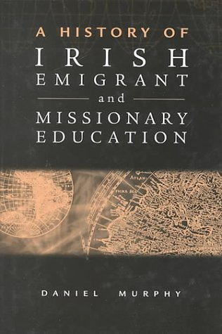 9781851825226: Irish Emigrant and Missionary Education: A History
