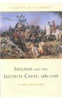 Ireland and the Jacobite Cause, 1685-1766: A: O Ciardha, Eamonn