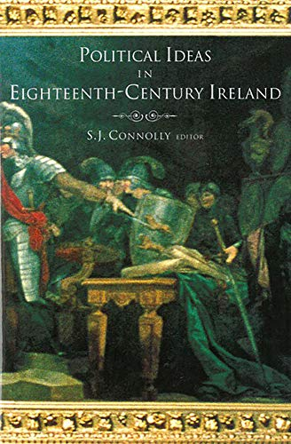 Political Ideas in Eighteenth-Century Ireland: S.J. Connolly (ed.)