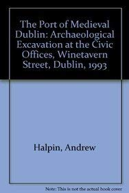 The Port of Medieval Dublin: Archaeological Excavation: Halpin, Andrew
