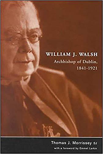 William J Walsh Archbishop of Dublin 1841-1921: Morrissey, Thomas J.