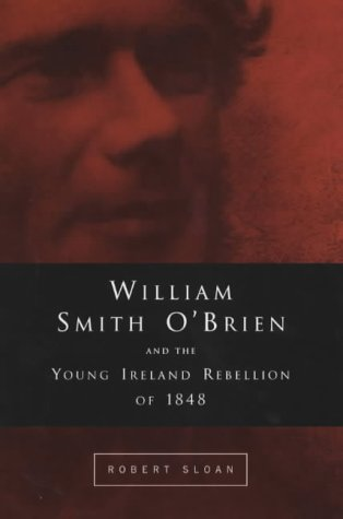 9781851825899: William Smith O'Brien and the Young Ireland Rebellion of 1848 (Road to Ballingarry)