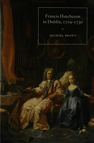 Francis Hutcheson in Dublin, 1719-1730: The Crucible of His Thought (Hardback): Michael Brown
