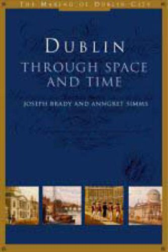 Dublin through Space and Time 9c.900-1900).: Brady, Joseph & Simms, Anngret. Editors.: