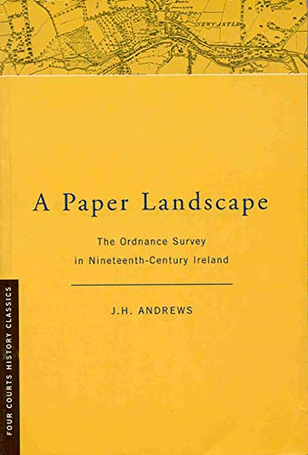 9781851826643: A Paper Landscape: The Ordnance Survey in Ninteenth-Century Ireland [Second Edition] (Four Courts History Classics)