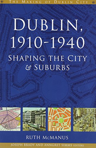 9781851827121: Dublin, 1910-1940: Shaping the City and Suburbs (The Making of Dublin)