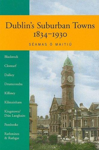 Dublins Suburban Towns 1834-1930 (Maynooth Historical Studies): O Maitiu, Seamas
