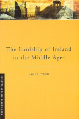 9781851827374: The Lordship of Ireland in the Middle Ages: Revised Edition (Four Courts History Classics)