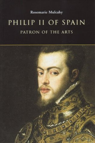 Philip II of Spain, Patron of the Arts (1851827730) by Mulcahy, Rosemarie
