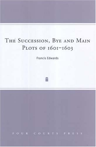 9781851827909: The Succession, Bye and Main Plots of 1601-1603