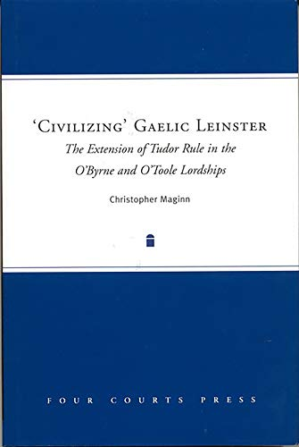 9781851828036: 'Civilizing' Gaelic Leinster: The Extension of Tudor Rule in the O'Byrne & O'Toole Lordships