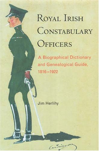 Royal Irish Constabulary Officers: A Biographical and: Herlihy, Jim