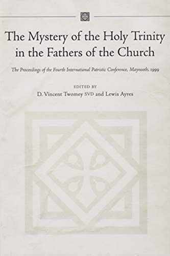 9781851828593: The Mystery of the Holy Trinity in the Fathers of the Church: Proceedings of the Fourth International Patristic Conference, Maynooth (Irish Theological Quarterly Monograph)