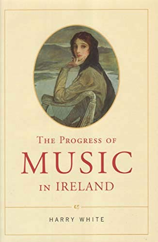 The Progress of Music in Ireland (Hardback): Professor Harry White