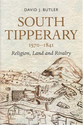 South Tipperary, 1570-1841: Religion, Land and Rivalry: Butler, David
