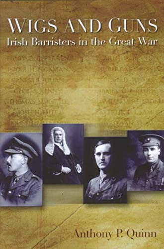 9781851829354: Wigs and Guns: Irish Barristers in the Great War (Irish Legal History Society)
