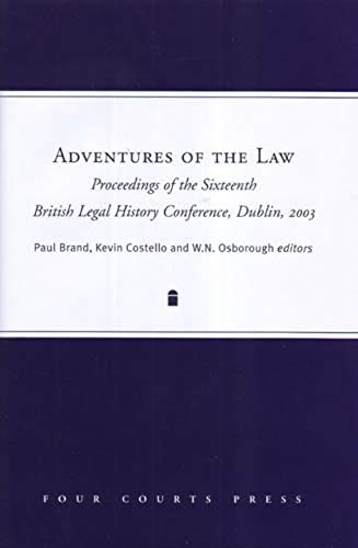 Adventures Of The Law: Proceedings Of The Sixteenth British Legal History Conference, Dublin, 2003