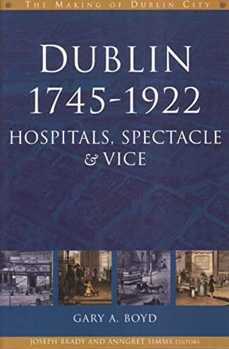 Dublin, 1745-1922: Hospitals, Spectacle and Vice