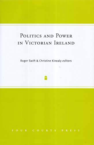 Politics and Power in Victorian Ireland: Roger Swift~Christine Kinealy