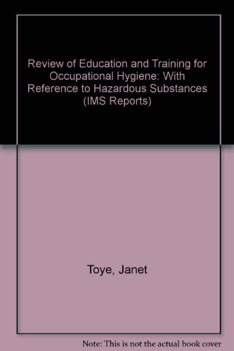 Review of Education and Training for Occupational Hygiene: With Reference to Hazardous Substances (IMS Reports) (9781851841424) by Janet Toye; etc.