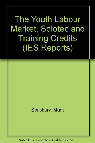 The Youth Labour Market, Solotec and Training Credits (IES Reports) (1851842039) by Mark Spilsbury; etc.; S. Dench; M Williams