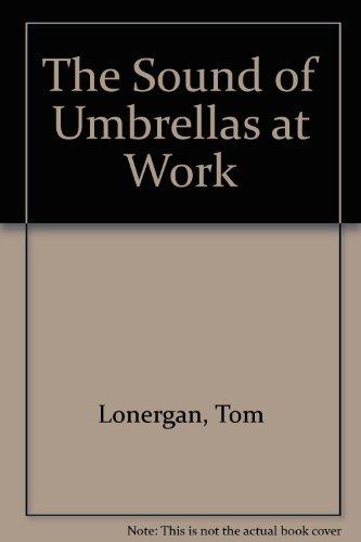 The Sound of Umbrellas at Work: Lonergan, Tom