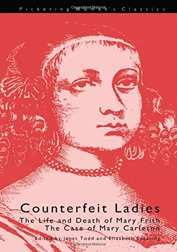 9781851960873: Counterfeit Ladies: The Life and Death of Mary Frith, Commonly Called Mal Cutpurse and the Case: The Life and Death of Moll Cutpurse and the Case of Mary Carleton (Pickering Women's Classics)