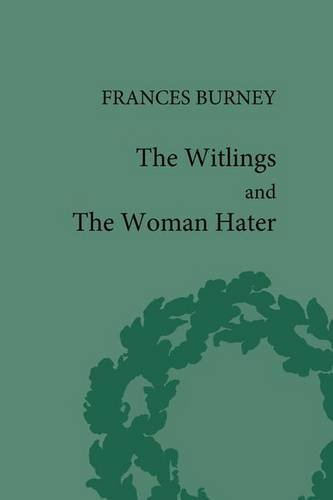 The Witlings: And, the Woman-Hater: Fanny Burney