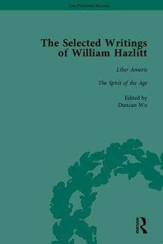 The Selected Writings of William Hazlitt (The Pickering Masters): Hazlitt, William