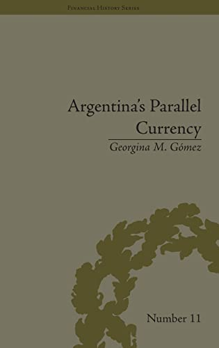 Argentina's Parallel Currency: The Economy of the Poor (Financial History): Gomez, Georgina M.