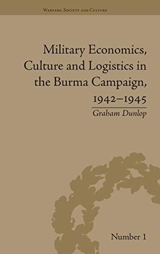 Military Economics, Culture and Logistics in the Burma Campaign, 1942-1945 (Warfare, Society and ...