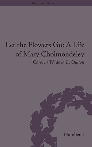9781851966493: Let the Flowers Go: A Life of Mary Cholmondeley (Gender and Genre)
