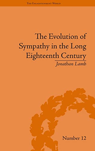 9781851968541: The Evolution of Sympathy in the Long Eighteenth Century (The Enlightenment World) (Volume 18)
