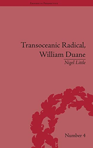9781851969296: Transoceanic Radical: William Duane: National Identity and Empire, 1760-1835: Volume 9 (Empires in Perspective)