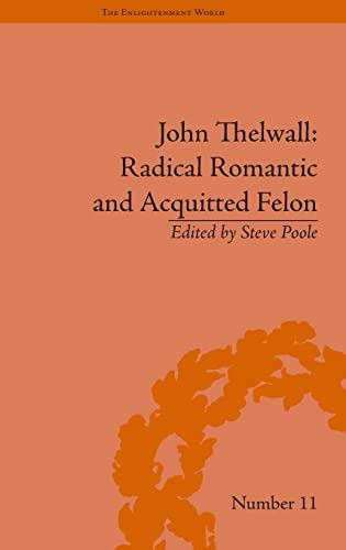 John Thelwall: Radical Romantic and Acquitted Felon (The Enlightenment World)