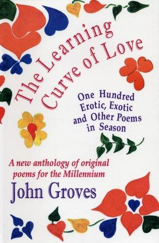 The Learning Curve of Love: One Hundred Erotic, Exotic and Other Poems in Season - A New Anthology of Original Poems for the Millennium (1852000856) by John Groves