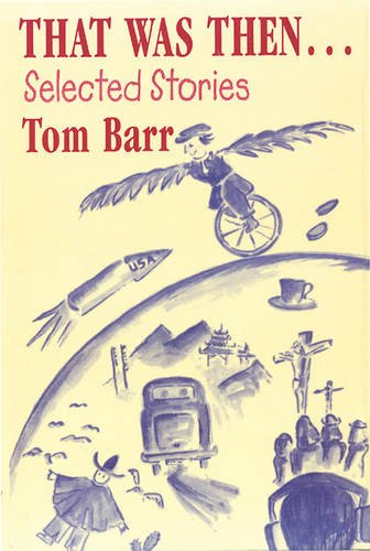 That Was Then...Selected Stories (1852000902) by Tom Barr