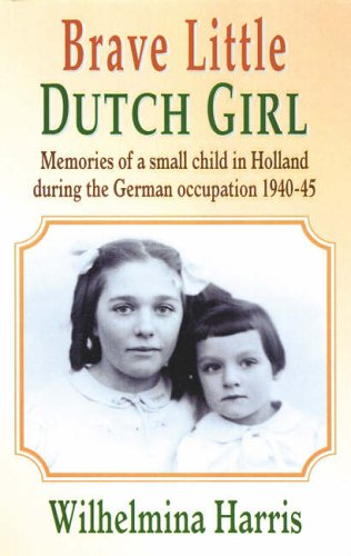 Brave Little Dutch Girl: Memories of a: Harris, Wilhelmina