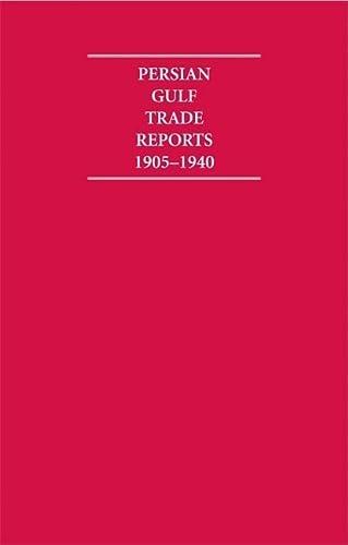 The Persian Gulf Trade Reports 1905-1940 8 Volume Hardback Set (Hardback)