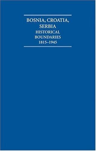 The Historical Boundaries between Bosnia, Croatia, Serbia: Editor-A. Burdett