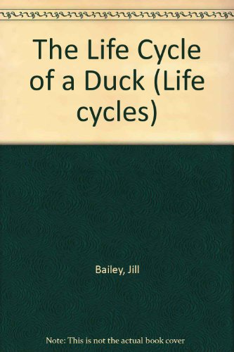 The Life Cycle of a Duck (Life cycles): Bailey, Jill