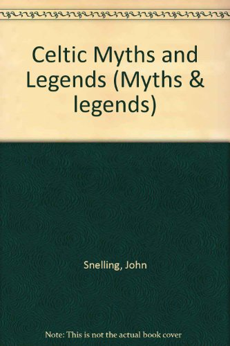 Celtic Myths and Legends (Myths and Legends) (Myths & Legends) (9781852102326) by Snelling, John; Theakston, Margaret