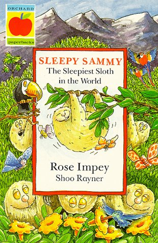 Sleepy Sammy: The Sleepiest Sloth in the: Impey, Rose