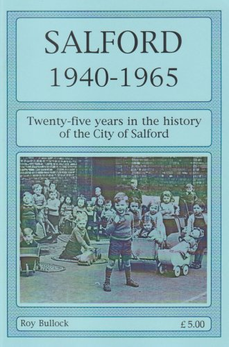 Salford 1940-1965: Twenty-Five Years in the History of the City of Salford: Bullock, Roy