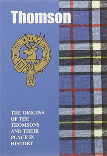 Thomson: The Origins of the Thomsons and Their Place in History (Scottish Clan Mini-book): Gray, ...