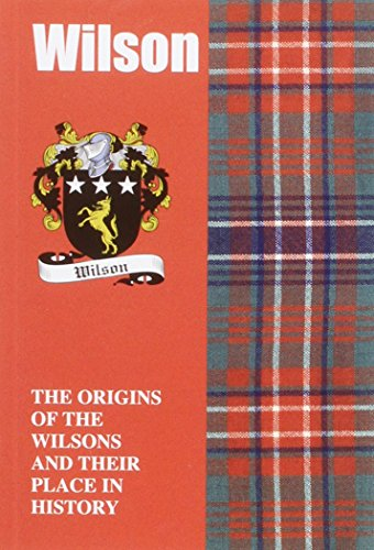 Wilson: The Origins of the Wilsons and Their Place in History (Scottish Clan Mini-Book): Iain Gray