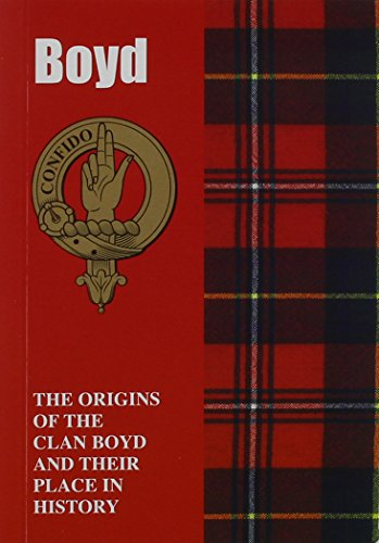 Boyd: The Origins of the Clan Boyd and Their Place in History (Scottish Clan Mini-Book): Iain Gray