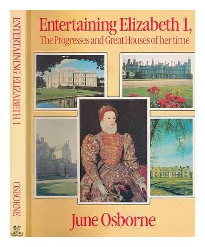 Entertaining Elizabeth First (I) : The Progresses and Great Houses of Her Time